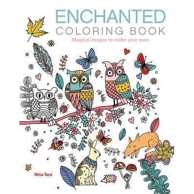 - Enchanted Coloring Book: Magical Images To Make Your Own By Nina Tara