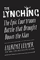 The Lynching: How a Southern Lawyer Destroyed the United Klans of America