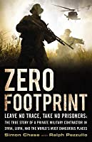 Zero Footprint: The True Story of a Private Military Contractors Covert Assignments in Syria, Libya, and the Worlds Most Dangerous Places