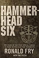 "Hammerhead Six: The Story of the First Special Forces ""A"" Camp in Afghanistan's Violent Pech Valley"