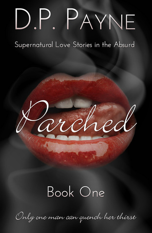Parched (Supernatural Love Stories in the Absurd #1)