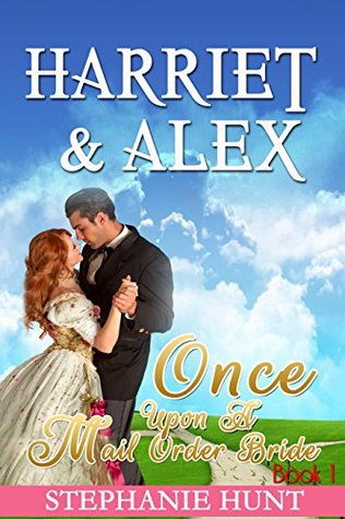 Once Upon a Mail Order Bride (Harriet & Alex Book 1)