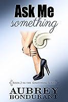 Ask Me Something (Something, #2)