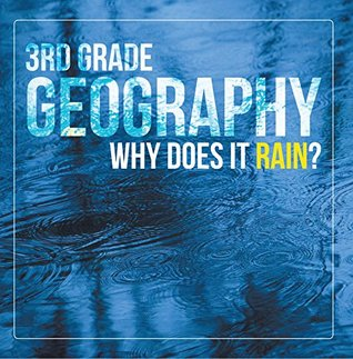 3rd Grade Geography: Why Does it Rain?: Precipitation Weather for Kids (Children's Earth Sciences Books)