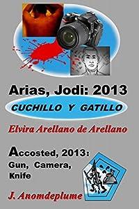 Arias, Jodi: 2013 - Cuchillo y gatillo (Jodi Arias)