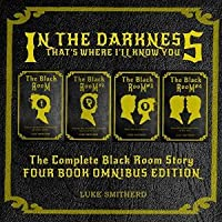 In The Darkness, That's Where I'll Know You: The Complete Black Room Story