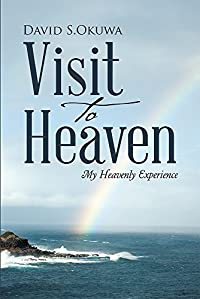 Visit To Heaven: My Heavenly Experience
