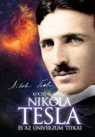 Nikola Tesla és az univerzum titkai Kocsis G. István