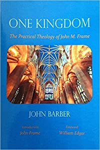 One Kingdom: The Practical Theology of John M. Frame
