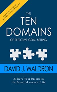 The Ten Domains of Effective Goal Setting: Achieve Your Dreams in the Essential Areas of Life.