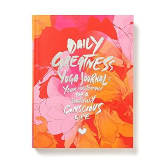 "Dailygreatness Limited ""Bloom"" Edition Yoga Journal: Your Masterplan for a Beautifully Conscious Life (Dailygreatness Journals)"