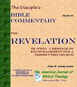 The Revelation of John: A Message of Encouragement for a Persecuted Church (The Disciple's Bible Commentary Book 49)