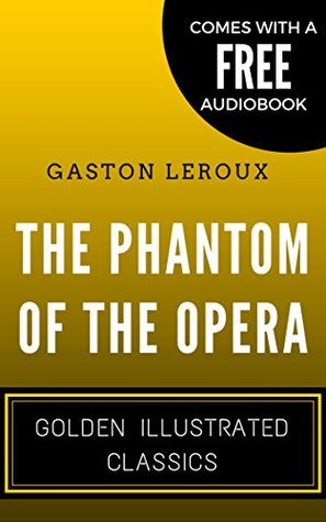 The Phantom of the Opera: By Gaston Leroux - Illustrated (Comes with a Free Audiobook)