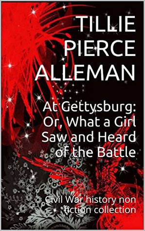 At Gettysburg: Or, What a Girl Saw and Heard of the Battle: Civil War history non fiction collection