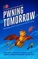 Pwning Tomorrow: Stories from the Electronic Frontier