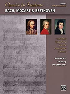 Classics for Students: Bach, Mozart & Beethoven, Book 1: Standard Early Intermediate Piano Repertoire for the Developing Pianist