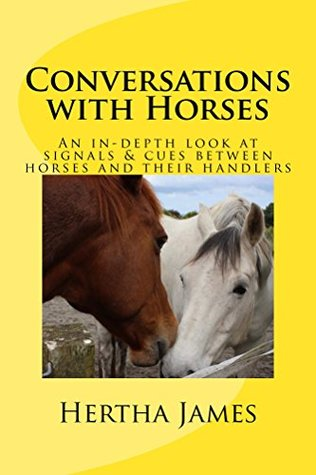 Conversations with Horses: An In-Depth Look at Signals & Cues between Horses and their Humans (Life Skills for Horses Book 2)