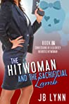 The Hitwoman and the Sacrificial Lamb (Confessions of a Slightly Neurotic Hitwoman #11)