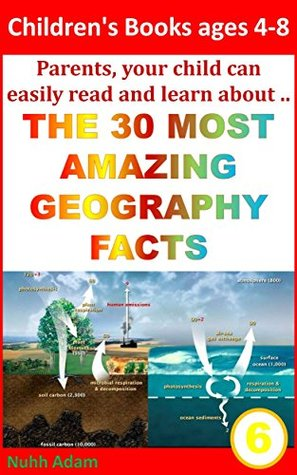 Children's Books ages 4-8: Parents, your child can easily read and learn about.. The 30 Most Amazing Geography Facts. (Geographical facts, Earth and space, Geography for kids, Childrens books)
