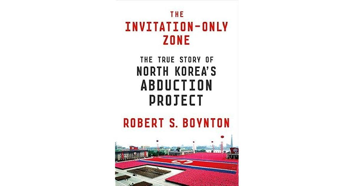The invitation only zone the true story of north koreas the invitation only zone the true story of north koreas abduction project by robert s boynton stopboris Choice Image