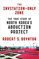 The invitation only zone the true story of north koreas abduction the invitation only zone the true story of north koreas abduction project stopboris Image collections