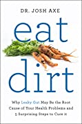Eat Dirt: Why Leaky Gut May Be the Root…