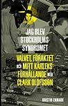 Jag blev Stockholmsyndromet - Valvet, föraktet och mitt kärleksförhållande med Clark Olofsson