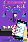 How to Look Happy(Unlucky in Love Book 3)