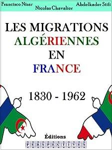 Les migrations Algériennes en France 1830 - 1962