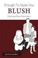 Enough To Make You Blush: Exploring Erotic Humiliation