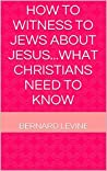 How to witness to Jews about Jesus...what Christians need to know
