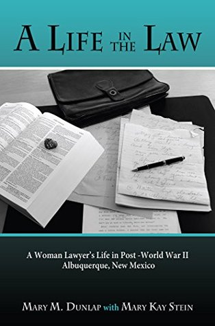 A Life in the Law: A Woman Lawyer's Life in Post-World War II Albuquerque, New Mexico