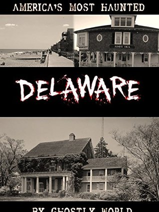 America's Most Haunted: Delaware: 60 Haunted Places from the Diamond State