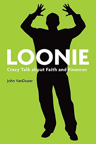Loonie: Crazy Talk about Faith and Finances