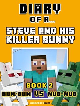 Diary of a Steve and his Killer Bunny: Book 2 (Bun-Bun VS Nub-Nub) [An Unofficial Minecraft Book] (Minecraft Tales 62)
