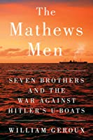 The Mathews Men: Seven Brothers and the War Against Hitler's U-boats