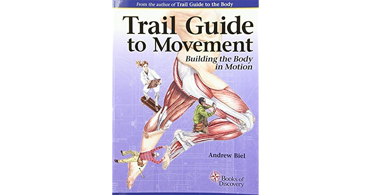 Trail guide to movement building the body in motion by andrew biel fandeluxe Image collections