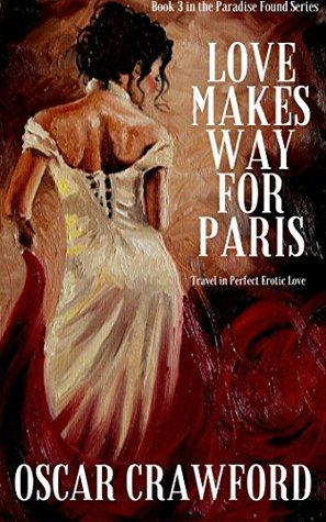 Love Makes Way for Paris: Travel in Perfect Erotic Love (The Paradise Found Series Book 3)