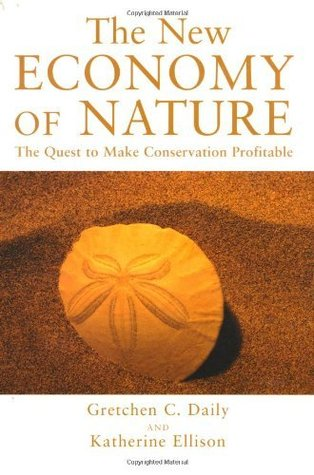 The New Economy of Nature: The Quest to Make Conservation Profitable (A Shearwater Book)