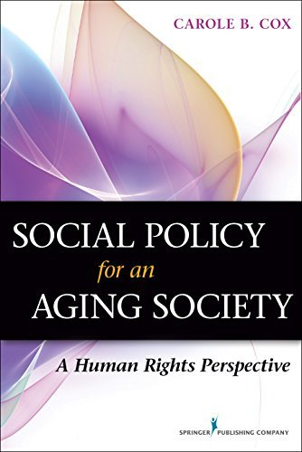 Social Policy for an Aging Society: A Human Rights Perspective Carole B. Cox