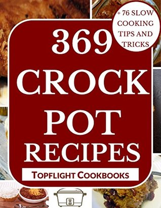 CROCK POT: 500 Best Crockpot Recipes (crockpot cookbook, slow cooker recipes, crock pot meals, paleo, vegetarian, crock pot, crock pot cookbook, crockpot freezer meals, slow cooker cookbook)