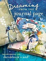 Dreaming From the Journal Page: Transforming the Sketchbook to Art