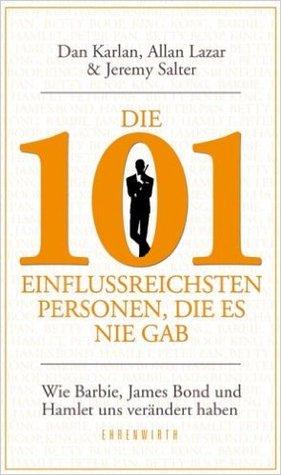 Die 101 einflussreichsten Personen, die es nie gab - Wie Barbie, James Bond und Hamlet uns verändert haben
