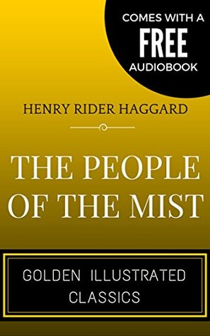 The People Of The Mist: By H. Rider Haggard - Illustrated (Comes with a Free Audiobook)