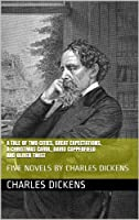 Five Novels: Oliver Twist, A Christmas Carol, David Copperfield, A Tale of Two Cities, Great Expectations (Annotated & Illustrated)