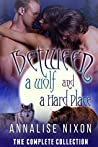 Between a Wolf and a Hard Place - Parts 1-6 (NorCal Shifters, #1)