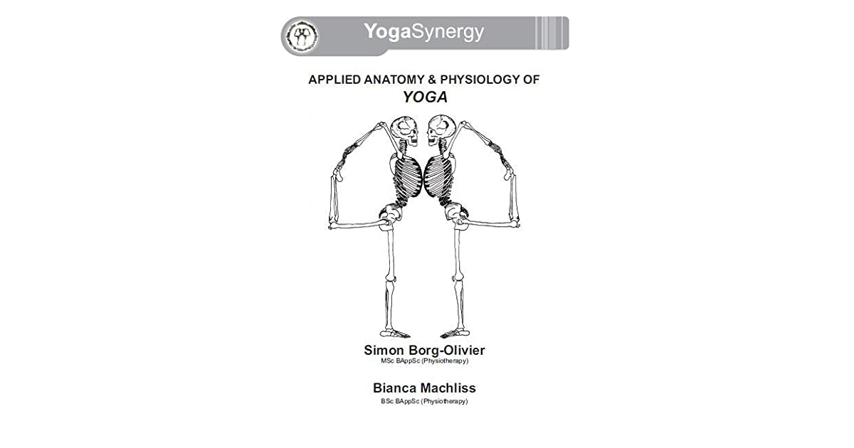 Applied Anatomy & Physiology Of Yoga by Simon Borg-Olivier