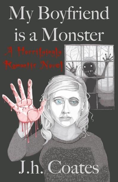 My Boyfriend is a Monster: A Horrifyingly Romantic Novel