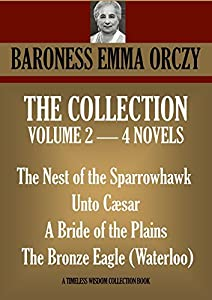 THE COLLECTION VOL. II. The Nest of the Sparrowhawk, Unto Cæsar, A Bride of the Plains,The Bronze Eagle (Waterloo): (Four Novels) (Timeless Wisdom Collection Book 1654)