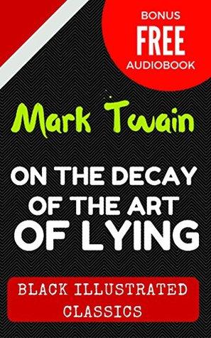On The Decay Of The Art Of Lying: Black Illustrated Classics (Bonus Free Audiobook)
